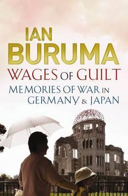 The Wages of Guilt: Memories of War in Germany & Japan